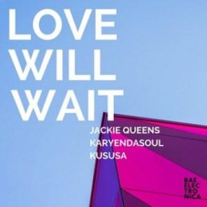 Jackie Queens - Love Will Wait (Kususa Remix)